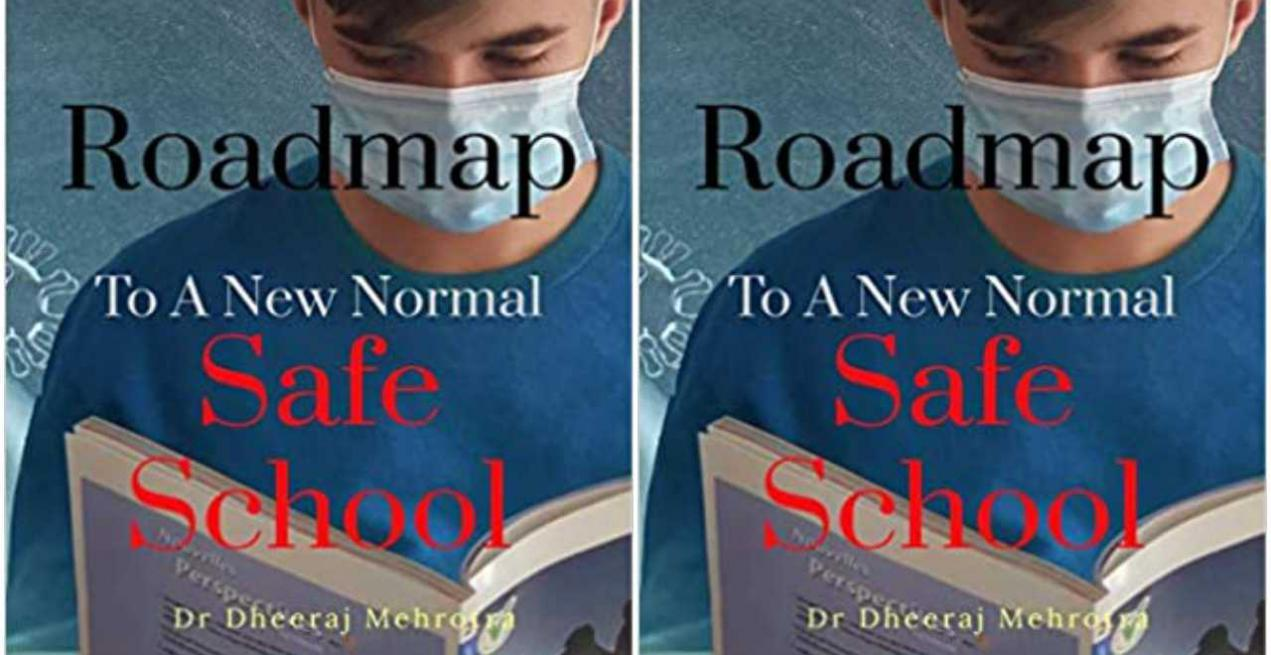 Book Review: Roadmap To The New Normal Safe School by Dr. Dheeraj Mehrotra